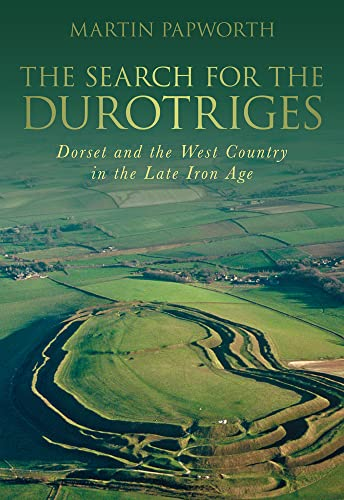 9780752457376: The Search for the Durotriges: Dorset and the West Country in the Late Iron Age