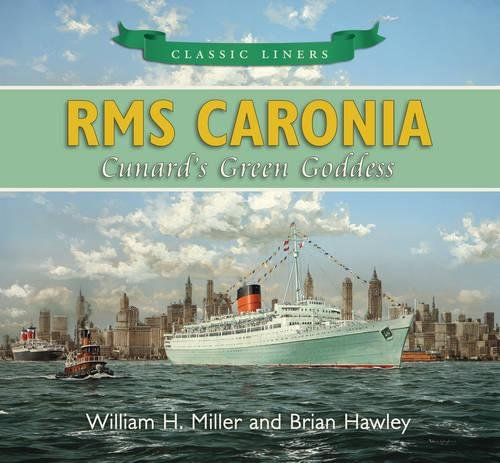RMS Caronia: Cunard's Green Goddess (Classic Liners): Miller, William H.,