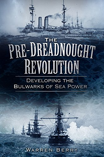 9780752457949: The Pre-Dreadnought Revolution: Developing the Bulwarks of Sea Power