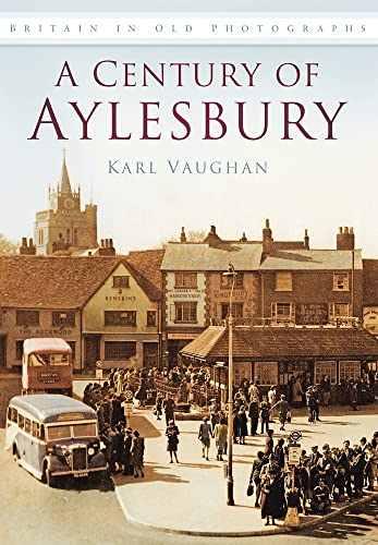 9780752458106: A Century of Aylesbury (Britain in Old Photographs)