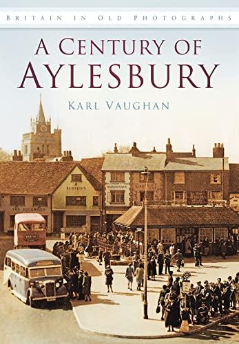 A Century of Aylesbury (Britain in Old Photographs): Karl Vaughan