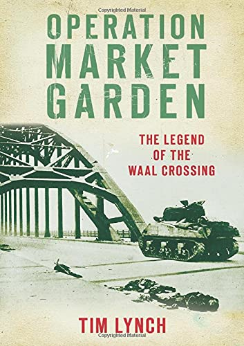 9780752458250: Operation Market Garden: The Legend of the Waal Crossing