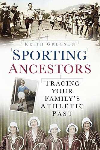 Sporting Ancestors: Tracing your Family's Athletic Past (0752458396) by Gregson, Keith
