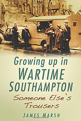 9780752458403: Growing Up In Wartime Southampton: Someone Else's Trousers