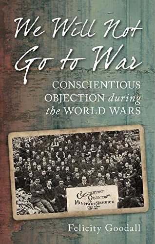 9780752458571: We Will Not Go To War: Conscientious Objection during the World Wars