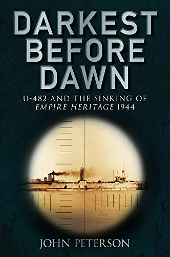 9780752458830: Darkest Before Dawn: U-482 and the Sinking of the Empire Heritage 1944
