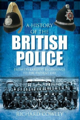 9780752458915: A History of the British Police: From its Earliest Beginnings to the Present Day