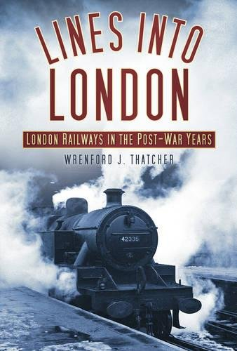 9780752458922: Lines into London: London Railways in the Post-War Years