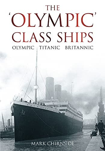 9780752458953: The Olympic Class Ships: Olympic, Titanic, Britannic