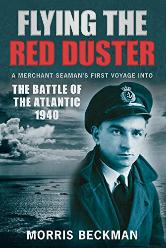 Flying the Red Duster: A Merchant Seaman's First Voyage into the Battle of the Atlantic 1940: ...