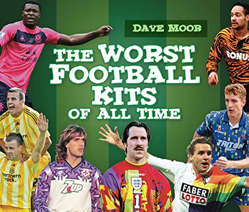9780752459042: The Worst Football Kits of All Time