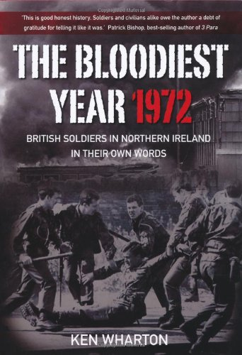 9780752459066: The Bloodiest Year 1972: British Soldiers in Northern Ireland in Their Own Words