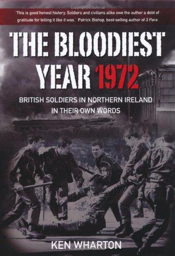 9780752459066: The Bloodiest Year: British Soldiers in Northern Ireland 1972, In Their Own Words