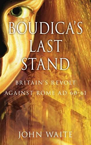 9780752459097: Boudica's Last Stand: Britain's Revolt Against Rome AD 60–61