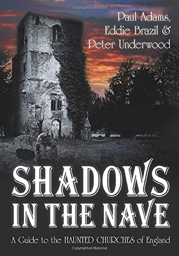 Shadows in the Nave: A Guide to the Haunted Churches of England (Shadows series): Paul Adams