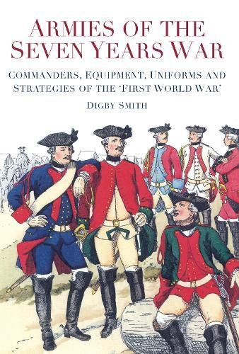 9780752459233: Armies of the Seven Years War: Commanders, Equipment, Uniforms and Strategies of the 'First World War'