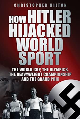 How Hitler Hijacked World Sport: The World: Christopher Hilton