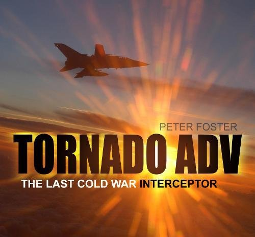 9780752459363: Tornado ADV: The Last Cold War Interceptor