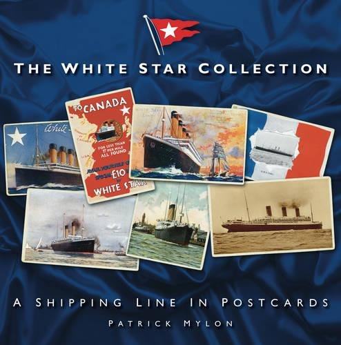 9780752459370: The White Star Collection: A Shipping Line in Postcards