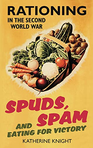 9780752459462: Spuds, Spam and Eating for Victory: Rationing in the Second World War
