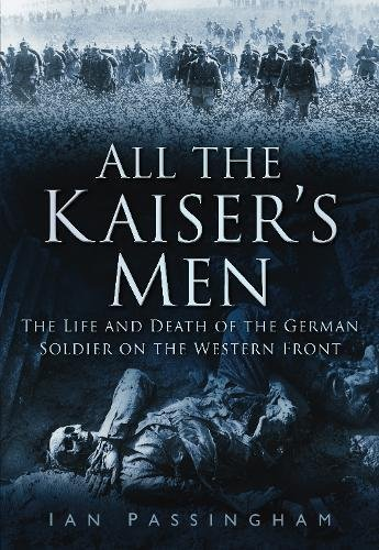 All the Kaiser's Men: The Imperial Army: Passingham, Ian