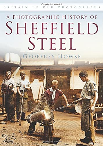 9780752459851: A Photographic History of Sheffield Steel