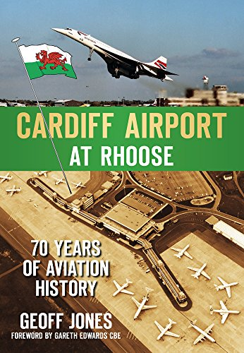 Cardiff Airport at Rhoose: 70 Years of Aviation History.