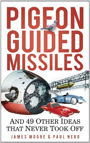 Pigeon Guided Missiles: And 49 Other Ideas: James Moore, Paul