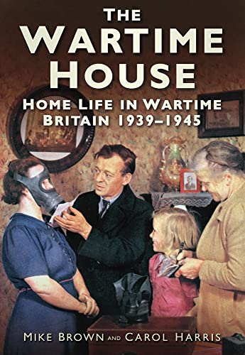 9780752460499: The Wartime House: Home Life in Wartime Britain 1939-45