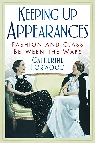 9780752460505: Keeping Up Appearances: Fashion and Class Between the Wars