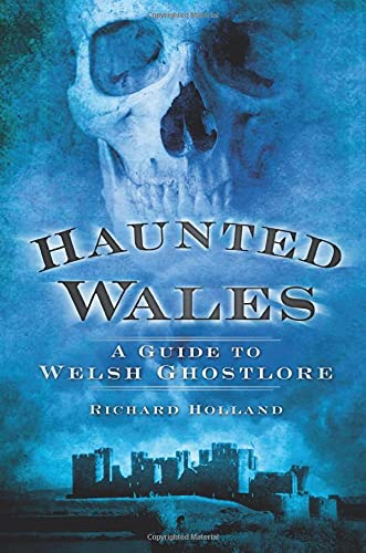 9780752460581: Haunted Wales: A Guide to Welsh Ghostlore