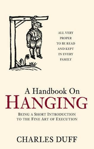 9780752460680: Handbook on Hanging: Being a Short Introduction to the Fine Art of Execution
