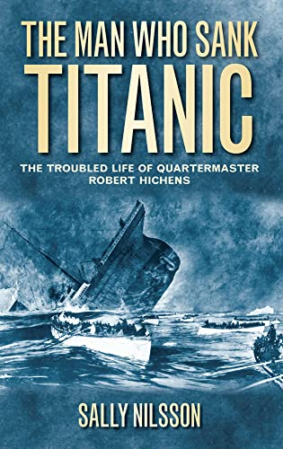 9780752460710: The Man Who Sank Titanic: The Troubled Life of Quartermaster Robert Hichens