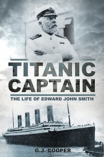 9780752460727: Titanic Captain: The Life of Edward John Smith