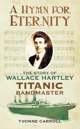 9780752460734: A Hymn for Eternity: The Story of Wallace Hartley, Titanic Bandmaster