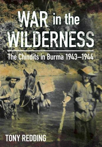 9780752460789: War in the Wilderness: The Chindits in Burma 1943-1944