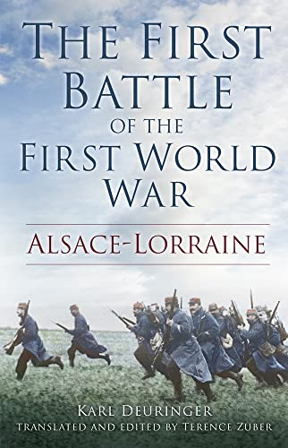 The First Battle of the First World War: Alsace-Lorraine.
