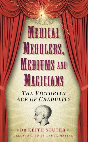 9780752461151: Medical Meddlers, Mediums and Magicians: The Victorian Age of Credulity