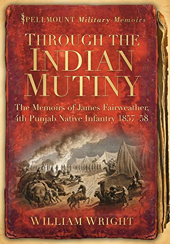 Through the Indian Mutiny: The Memoirs of: William Wright