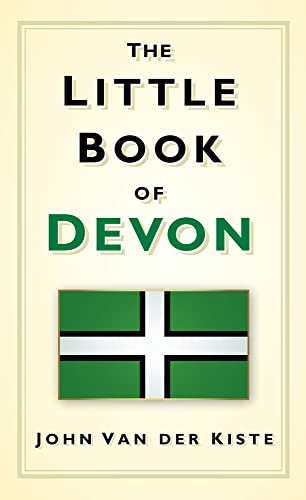 The Little Book of Devon (9780752461670) by Van Der Kiste, John