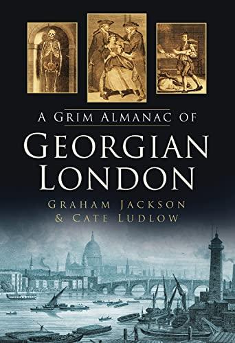9780752461700: The Grim Almanac of Georgian London (Grim Almanacs)