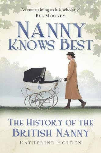9780752461748: Nanny Knows Best: The History of the British Nanny