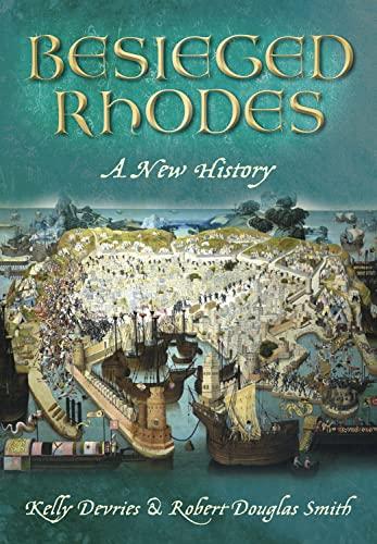 9780752461786: Besieged Rhodes: A New History