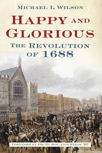 9780752461823: Happy and Glorious: The Revolution of 1688