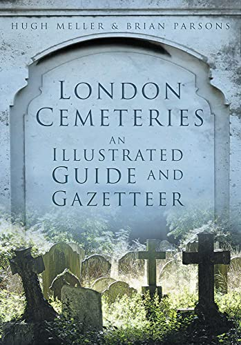 9780752461830: London Cemeteries: An Illustrated Guide and Gazetteer