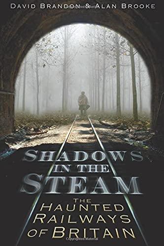 9780752461847: Shadows in the Steam: The Haunted Railways of Britain (Shadows series)