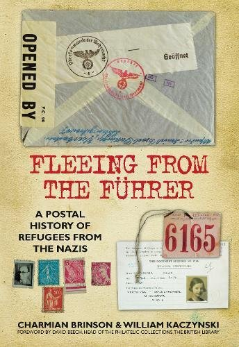 9780752461953: Fleeing from the Fuhrer: A Postal History of Refugees from Nazi Germany: A Postal History of Refugees from the Nazis
