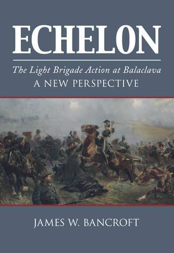 9780752462073: Echelon: The Light Brigade Action at Balaclava - A New Perspective