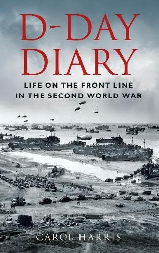 9780752462202: D-Day Diary: Life on the Front Line in the Second World War
