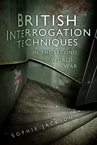 9780752462714: British Interrogation Techniques in the Second World War